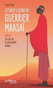 Xavier Péron - Les neufs leçons du guerrier maasaï - Suivi de Les clés de la spiritualité maasaï.