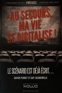 Xavier Perret et Guy Jacquemelle - Au secours, ma vie se digitalise ! - Le scénario est déjà écrit....