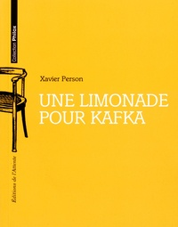 Xavier Person - Une limonade pour Kafka.