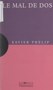 Xavier Phelip et Nayla Farouki - Le mal de dos - Un exposé pour comprendre, un essai pour réfléchir.