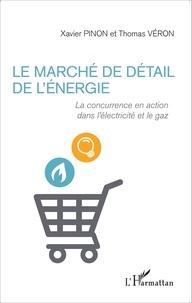 Xavier Pinon et Thomas Véron - Le marché de détail de l'énergie - La concurrence en action dans l'électricité et le gaz.