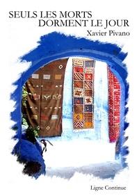 Xavier Pivano - Seuls les morts dorment le jou.