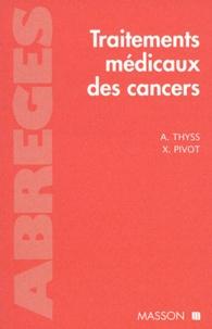 Xavier Pivot et Antoine Thyss - Traitements médicaux des cancers.