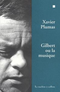 Xavier Plumas - Gilbert ou la musique.