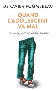 Xavier Pommereau - Quand l'adolescent va mal ... - L'écouter, le comprendre, l'aimer.