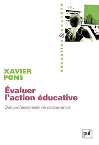 Xavier Pons - Evaluer l'action éducative - Des professionnels en concurrence.