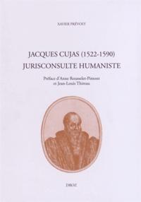 Xavier Prévost - Jacques Cujas (1522-1590) Jurisconsulte humaniste.