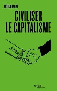 Xavier Ragot - Civiliser le capitalisme.