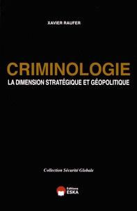 Xavier Raufer - Criminologie - La dimension stratégique et géopolitique.