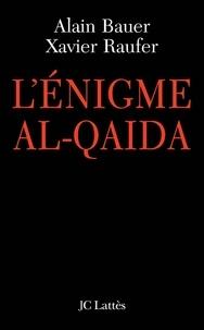 Xavier Raufer et Alain Bauer - L'énigme Al Qaïda.