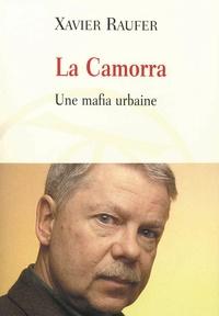 Xavier Raufer - La Camorra - Une mafia urbaine.