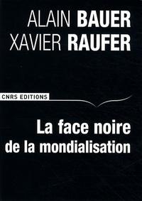 Xavier Raufer et Alain Bauer - La face noire de la mondialisation.
