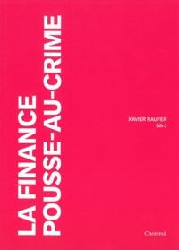 Xavier Raufer - La finance pousse-au-crime.