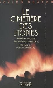 Xavier Raufer - Le Cimetière des utopies - De la médecine de Molière à l'approche expérimentale, la lutte contre la délinquance et la criminalité aux États-Unis, 1960-1985.