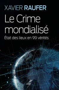 Xavier Raufer - Le crime mondialisé - Etat des lieux en 99 vérités.