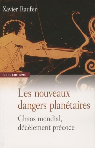 Xavier Raufer - Les nouveaux dangers planétaires - Chaos mondial, décèlement précoce.