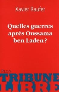 Xavier Raufer - Quelles guerres après Oussama ben Laden ?.
