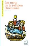 Xavier Renard - Les mots de la religion chrétienne.