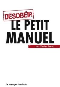 Xavier Renou - Désobéir, le petit manuel.