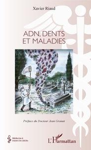 Xavier Riaud - ADN, dents et maladies.