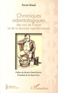Xavier Riaud - Chroniques odontologiques des rois de France et de la dynastie napoléonienne.