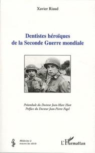 Xavier Riaud - Dentistes héroïques de la Seconde Guerre mondiale.