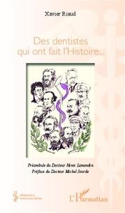 Xavier Riaud - Des dentistes qui ont fait l'histoire....