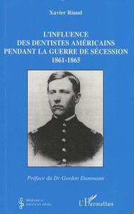 Xavier Riaud - L'influence des dentistes américains pendant la Guerre de Sécession - 1861-1865.