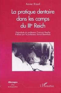 Xavier Riaud - La pratique dentaire dans les camps du IIIe Reich.