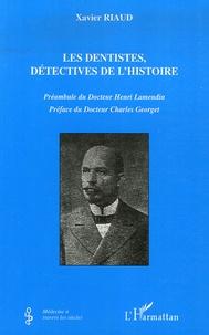 Xavier Riaud - Les dentistes, détectives de l'histoire.