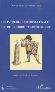 Xavier Riaud et Francis Janot - Odontologie médico-légale : entre histoire et archéologie.