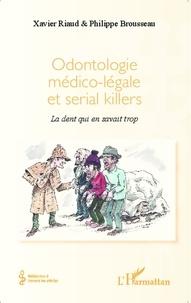Xavier Riaud et Philippe Brousseau - Odontologie médico-légale et serial killers - La dent qui en savait trop.