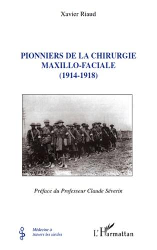 Xavier Riaud - Pionniers de la chirurgie maxillo-faciale (1914-1918).