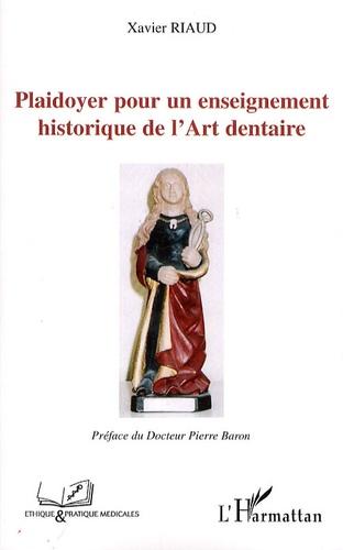 Xavier Riaud - Plaidoyer pour un enseignement historique de l'Art dentaire.