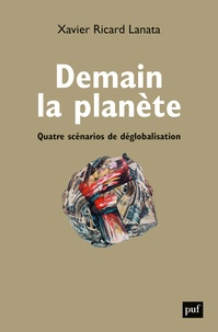 Xavier Ricard Lanata - Demain la planète - Quatre scénarios de déglobalisation.