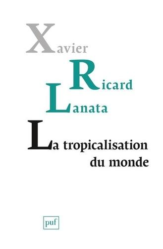 La tropicalisation du monde. Topologie d'un retournement planétaire