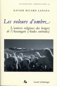 Xavier Richard Lanata - Les voleurs d'ombre - L'univers religieux des bergers de l'Ausangate (Andes centrales).