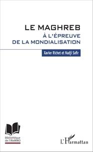 Xavier Richet et Nadji Safir - Le Maghreb à l'épreuve de la mondialisation.