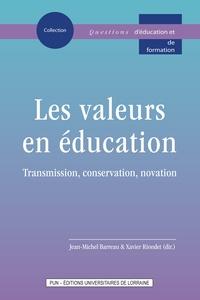 Xavier Riondet et Jean-Michel Barreau - Les valeurs en éducation - Transmission, conservation, novation.