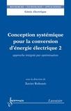 Xavier Roboam - Conception systémique pour la conversion d'énergie électrique - Tome 2, Approche intégrée par optimisation.