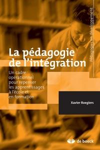 Xavier Roegiers - La pédagogie de l'intégration - Des systèmes d'éducation et de formation au coeur de nos sociétés.