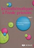 Xavier Roegiers - Les mathématiques à l'école primaire - Tome 1, Nombres et numération, opérations.