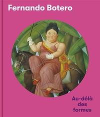 Xavier Roland et Cecilia Braschi - Fernando Botero - Anglais - - Beyond the Forms.