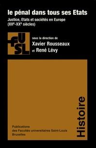 Xavier Rousseaux et René Levy - Le pénal dans tous ses états - Justice, Etats et Sociétés en Europe (XIIe-XXe siècles).