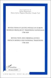 Xavier Rousseaux - Révolutions et justice pénale en Europe - Modèles français et traditions nationales, 1780-1830, [actes du colloque, Louvain-la-Neuve et Namur, 1995].