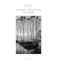 Xavier Roy - Aveyron Rouergue - Terre d'attache.