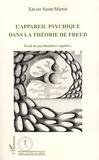 Xavier Saint-Martin - L'Appareil psychique dans la théorie de Freud - Essai de psychanalyse cognitive.
