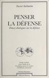 Xavier Sallantin - Penser la défense - Douze dialogues sur la défense.