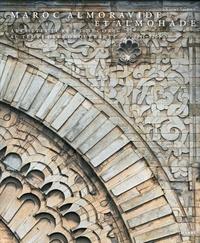 Xavier Salmon - Maroc Almoravide et Almohade - Architecture et décors au temps des conquérants, 1055-1269.