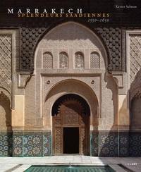 Xavier Salmon - Marrakech - Splendeurs saadiennes 1550-1650.
